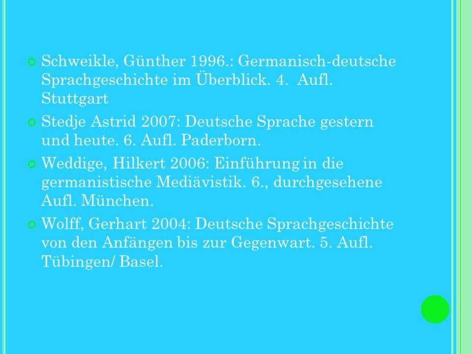 Schweikle, Günther 1996.: Germanisch-deutsche Sprachgeschichte im Überblick. 4. Aufl. Stuttgart