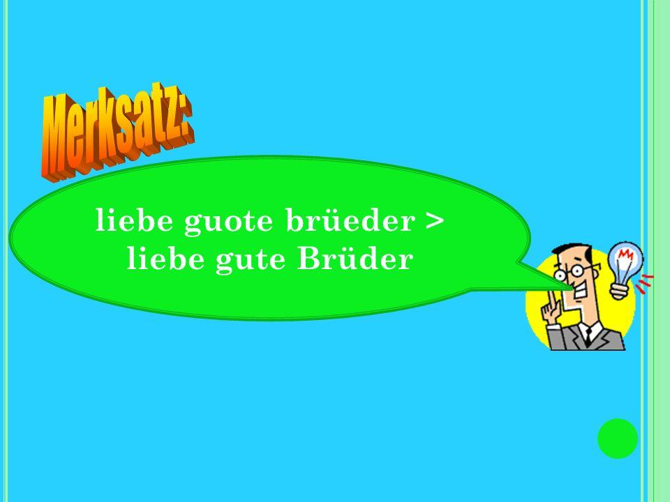 liebe guote brüeder >