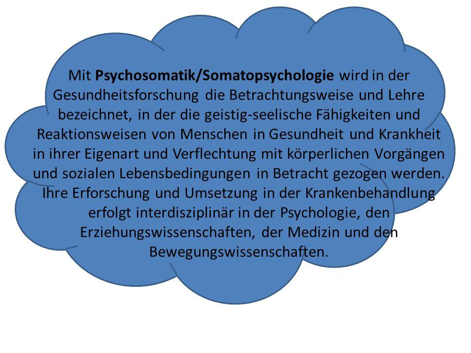 Mit Psychosomatik/Somatopsychologie wird in der Gesundheitsforschung die Betrachtungsweise und Lehre bezeichnet, in der die geistig-seelische Fähigkeiten und Reaktionsweisen von Menschen in Gesundheit und Krankheit in ihrer Eigenart und Verflechtung mit körperlichen Vorgängen und sozialen Lebensbedingungen in Betracht gezogen werden.