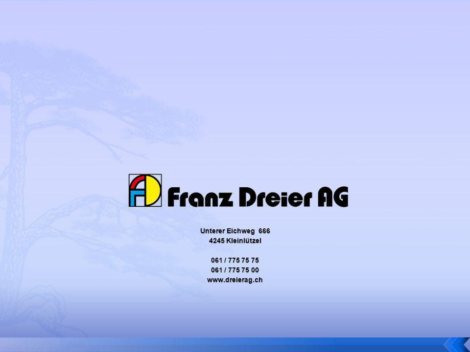 Unterer Eichweg 666 4245 Kleinlützel 061 / 775 75 75 061 / 775 75 00 www.dreierag.ch