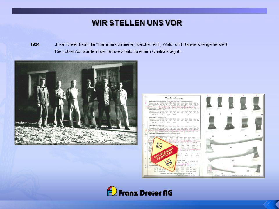 WIR STELLEN UNS VOR1934 Josef Dreier kauft die Hammerschmiede , welche Feld-, Wald- und Bauwerkzeuge herstellt.