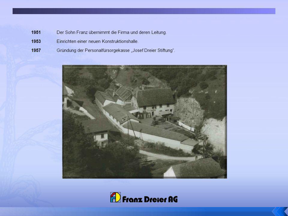 1951 Der Sohn Franz übernimmt die Firma und deren Leitung.