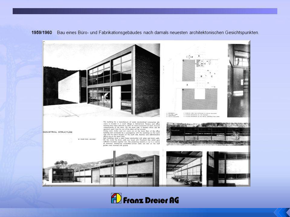 1959/1960 Bau eines Büro- und Fabrikationsgebäudes nach damals neuesten architektonischen Gesichtspunkten.