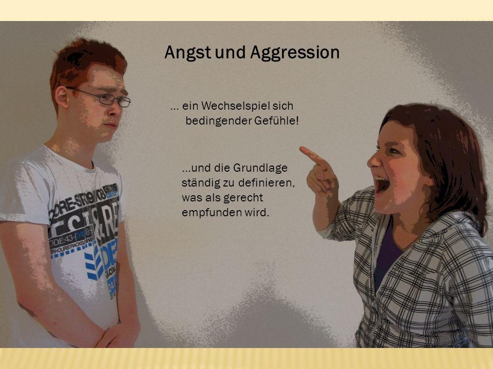 Angst und Aggression … ein Wechselspiel sich bedingender Gefühle!