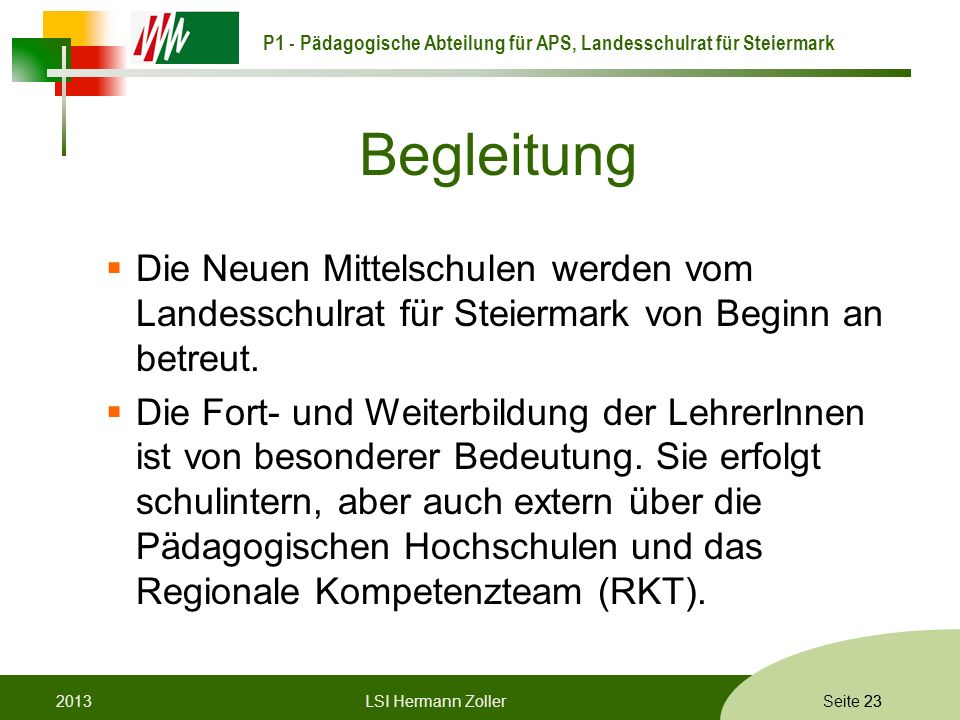 Begleitung Die Neuen Mittelschulen werden vom Landesschulrat für Steiermark von Beginn an betreut.