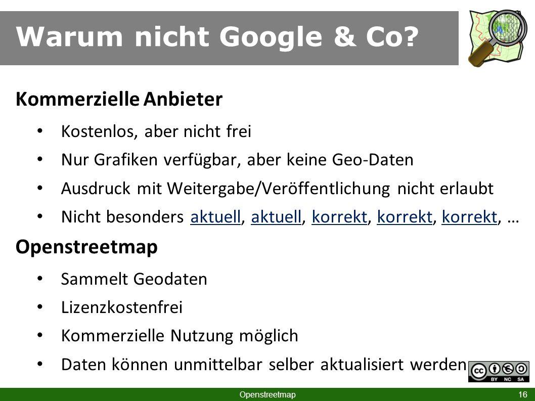 Warum nicht Google & Co Kommerzielle Anbieter Openstreetmap