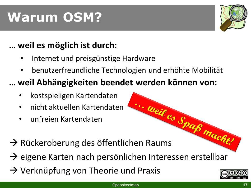 Warum OSM … weil es Spaß macht! … weil es möglich ist durch: