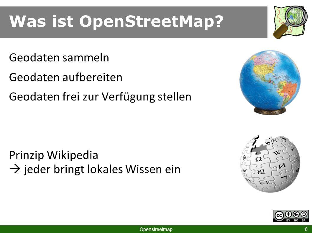 Was ist OpenStreetMap Geodaten sammeln Geodaten aufbereiten Geodaten frei zur Verfügung stellen Prinzip Wikipedia  jeder bringt lokales Wissen ein