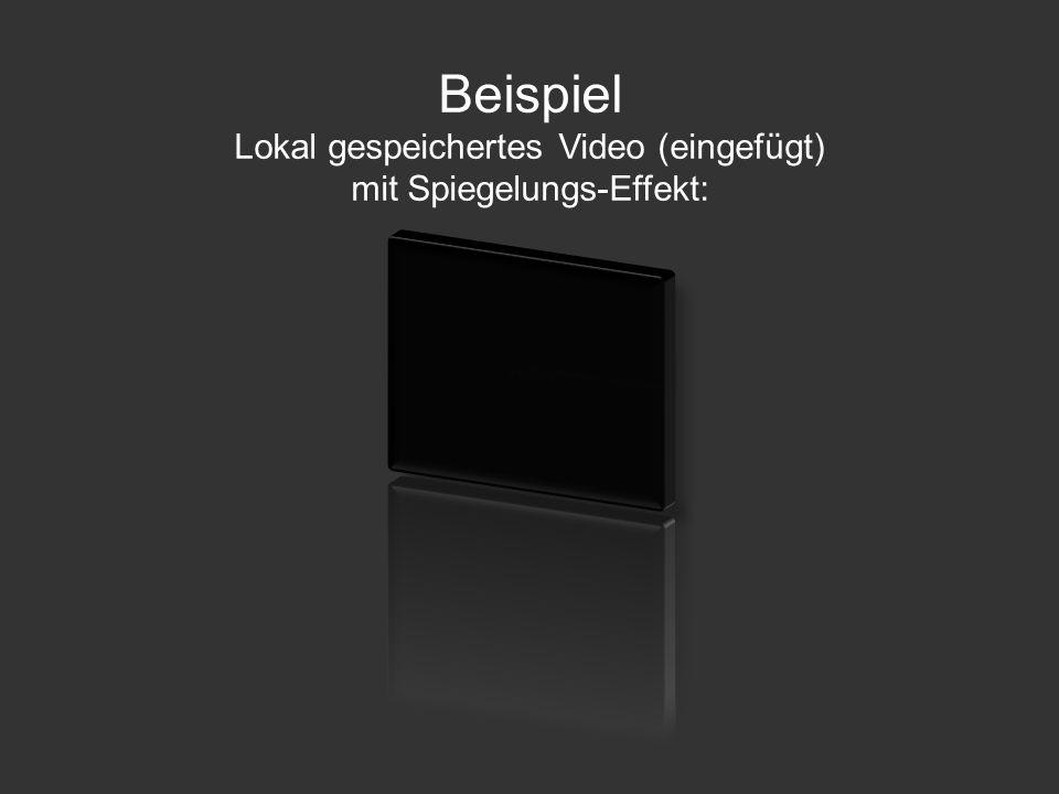 Beispiel Lokal gespeichertes Video (eingefügt) mit Spiegelungs-Effekt: