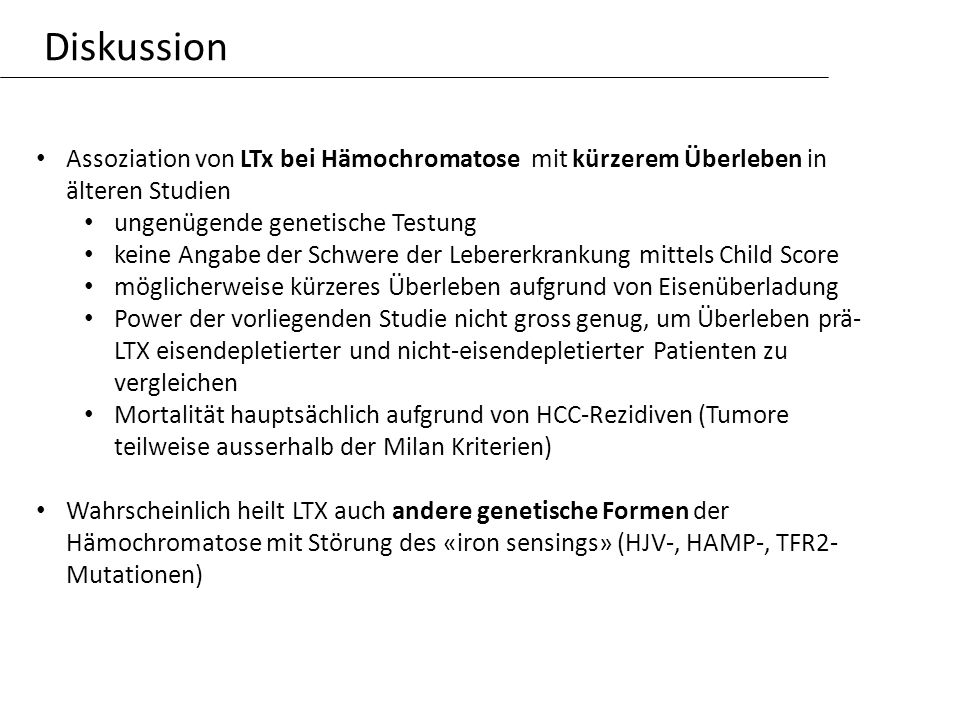 Diskussion Assoziation von LTx bei Hämochromatose mit kürzerem Überleben in älteren Studien. ungenügende genetische Testung.