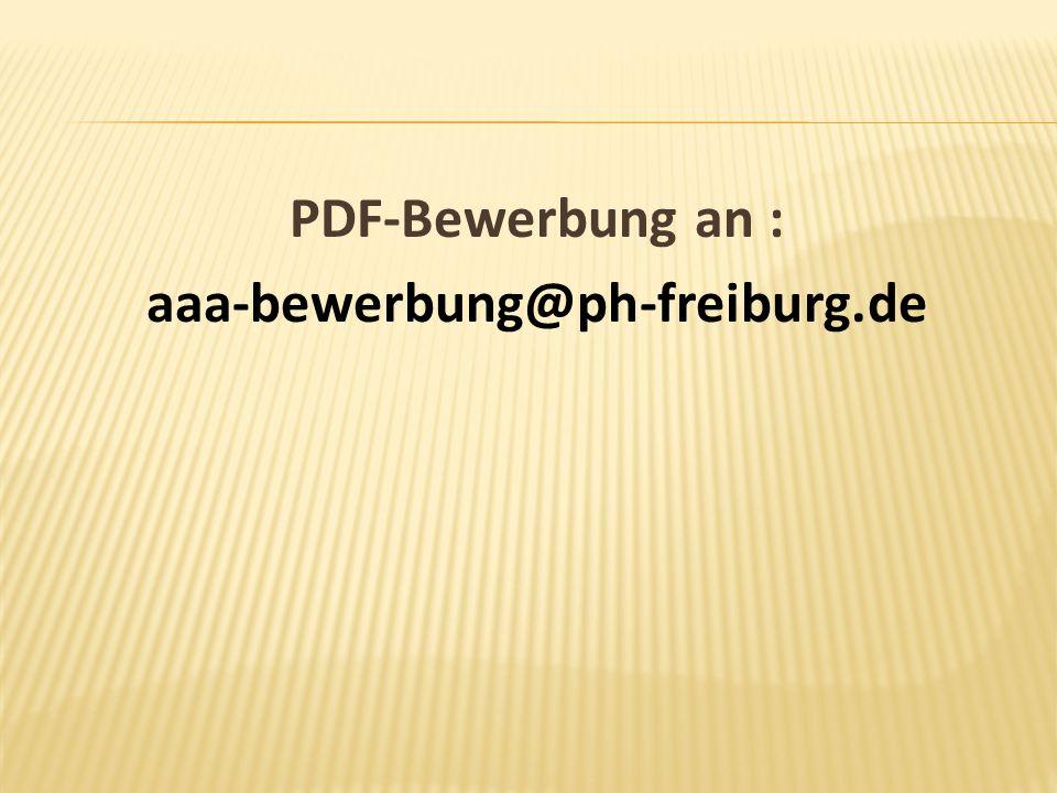PDF-Bewerbung an : aaa-bewerbung@ph-freiburg.de