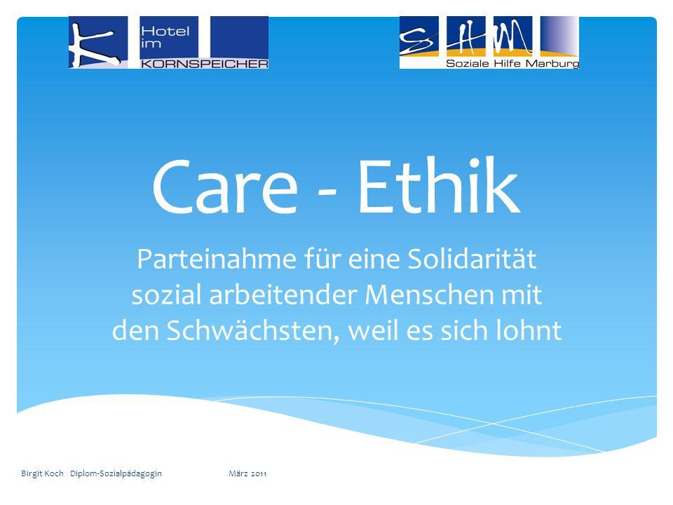 Care - Ethik Parteinahme für eine Solidarität sozial arbeitender Menschen mit den Schwächsten, weil es sich lohnt.