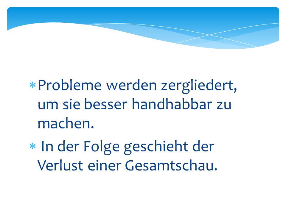 Probleme werden zergliedert, um sie besser handhabbar zu machen.