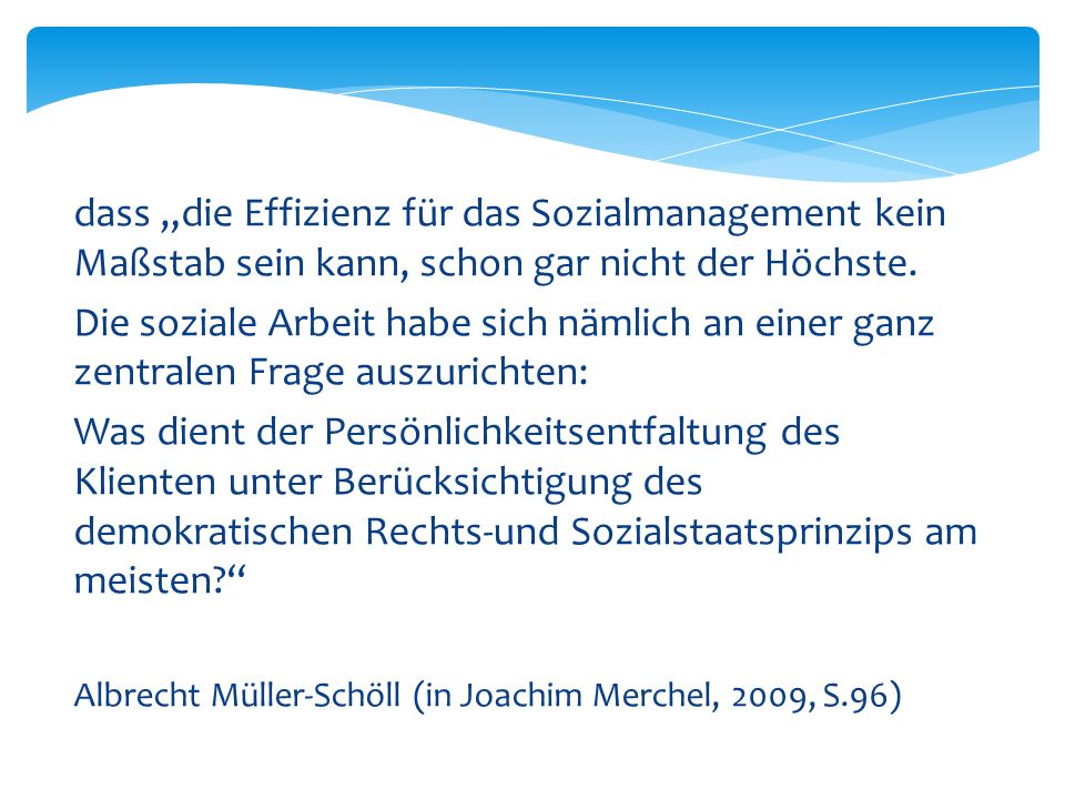 """dass """"die Effizienz für das Sozialmanagement kein Maßstab sein kann, schon gar nicht der Höchste."""