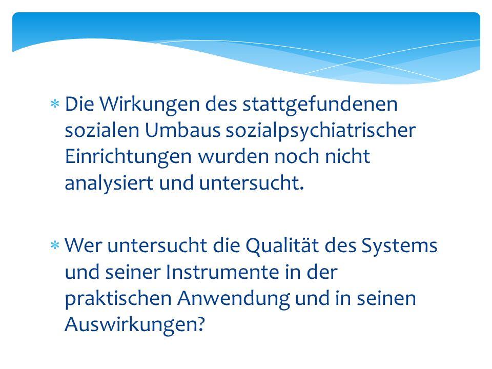 Die Wirkungen des stattgefundenen sozialen Umbaus sozialpsychiatrischer Einrichtungen wurden noch nicht analysiert und untersucht.
