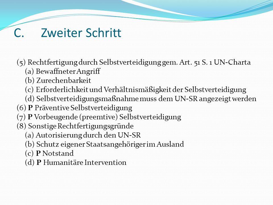 C. Zweiter Schritt (5) Rechtfertigung durch Selbstverteidigung gem. Art. 51 S. 1 UN-Charta. (a) Bewaffneter Angriff.