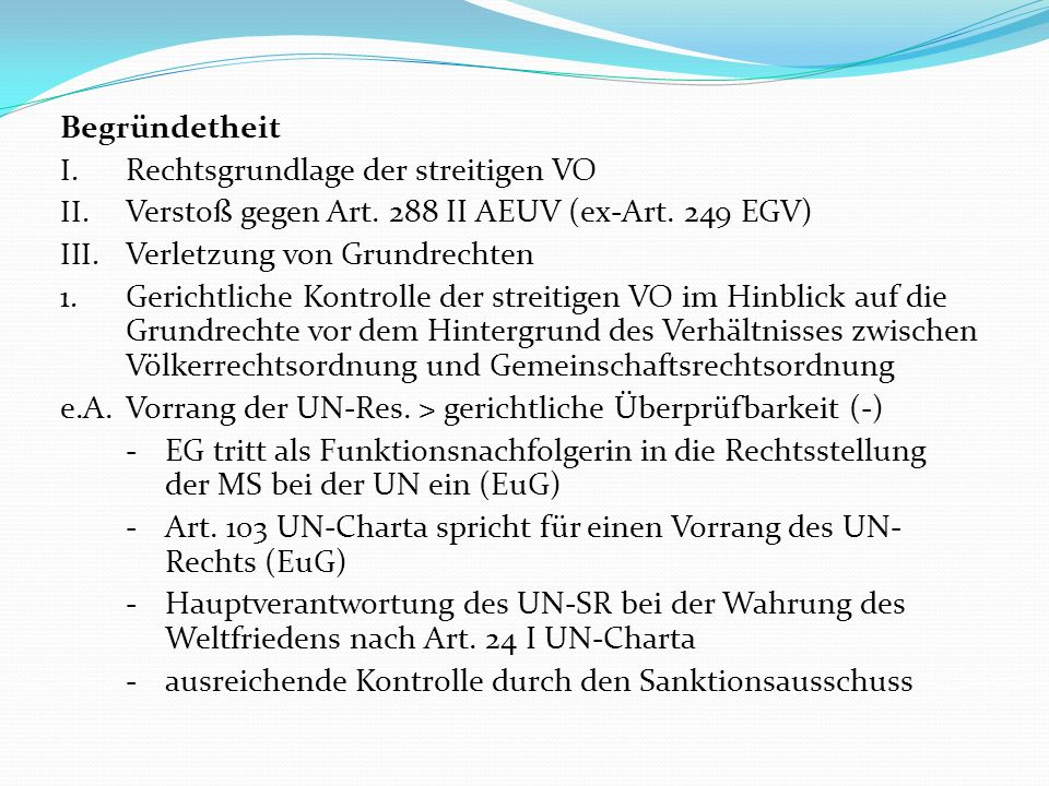 BegründetheitRechtsgrundlage der streitigen VO. Verstoß gegen Art. 288 II AEUV (ex-Art. 249 EGV) Verletzung von Grundrechten.
