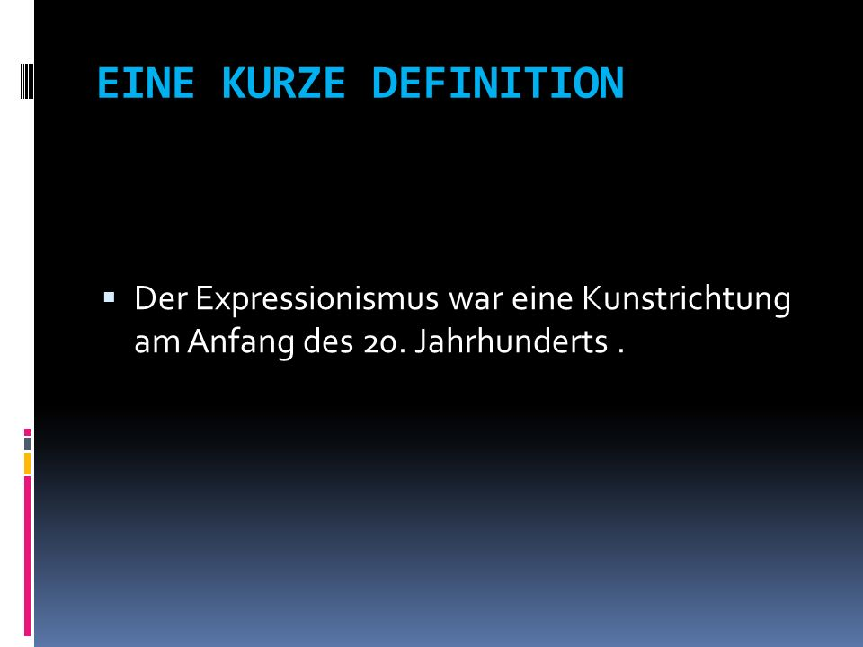 EINE KURZE DEFINITION Der Expressionismus war eine Kunstrichtung am Anfang des 20. Jahrhunderts .