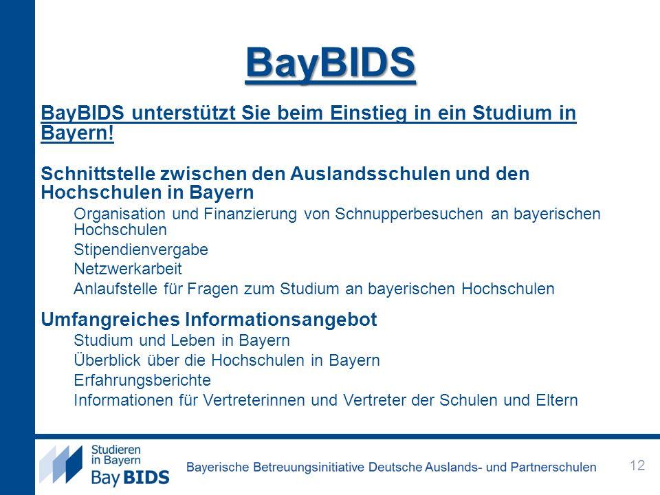 BayBIDSBayBIDS unterstützt Sie beim Einstieg in ein Studium in Bayern! Schnittstelle zwischen den Auslandsschulen und den Hochschulen in Bayern.