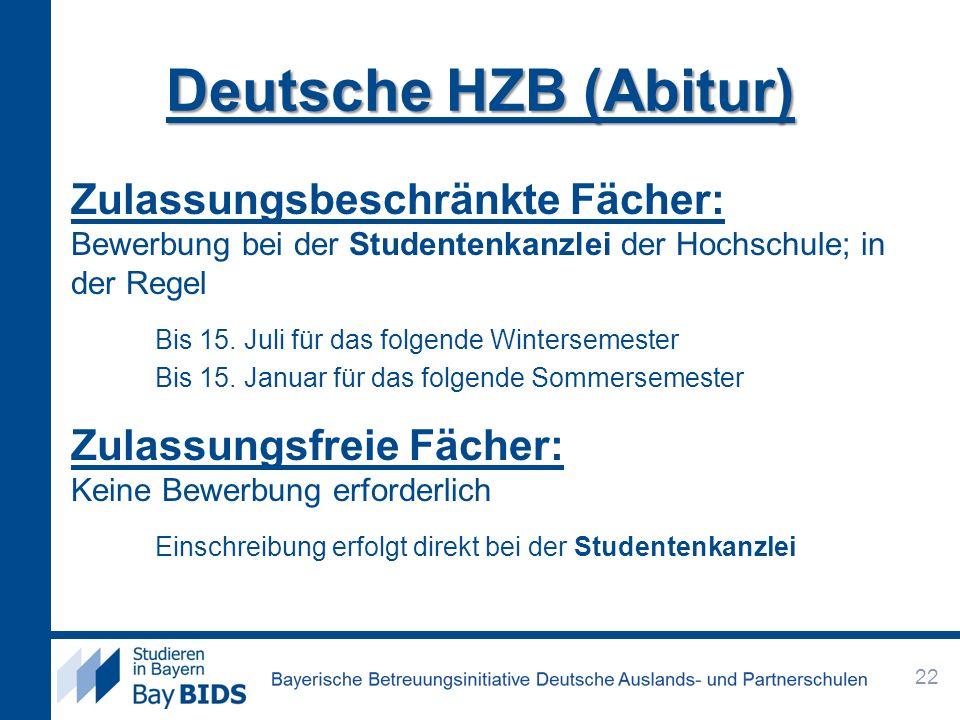 Deutsche HZB (Abitur)Zulassungsbeschränkte Fächer: Bewerbung bei der Studentenkanzlei der Hochschule; in der Regel.