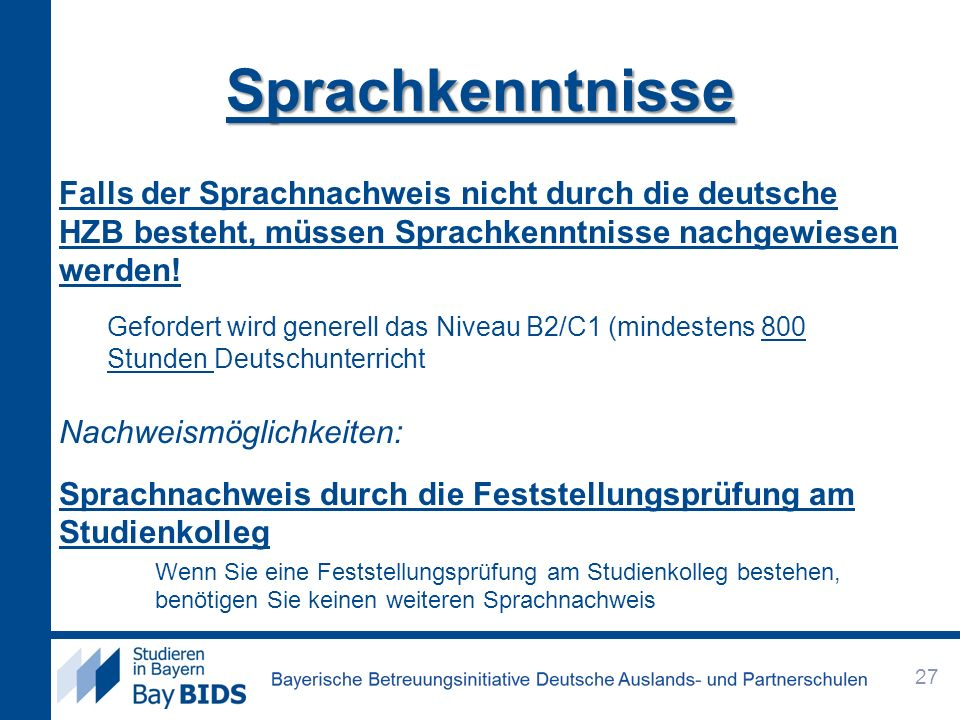 Sprachkenntnisse Falls der Sprachnachweis nicht durch die deutsche HZB besteht, müssen Sprachkenntnisse nachgewiesen werden!