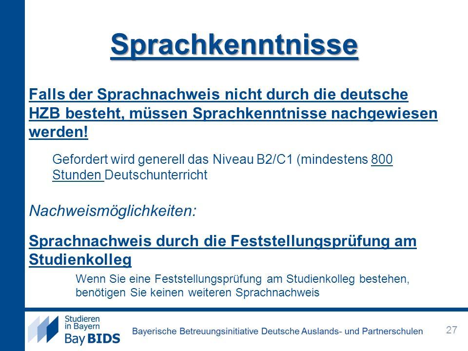 SprachkenntnisseFalls der Sprachnachweis nicht durch die deutsche HZB besteht, müssen Sprachkenntnisse nachgewiesen werden!
