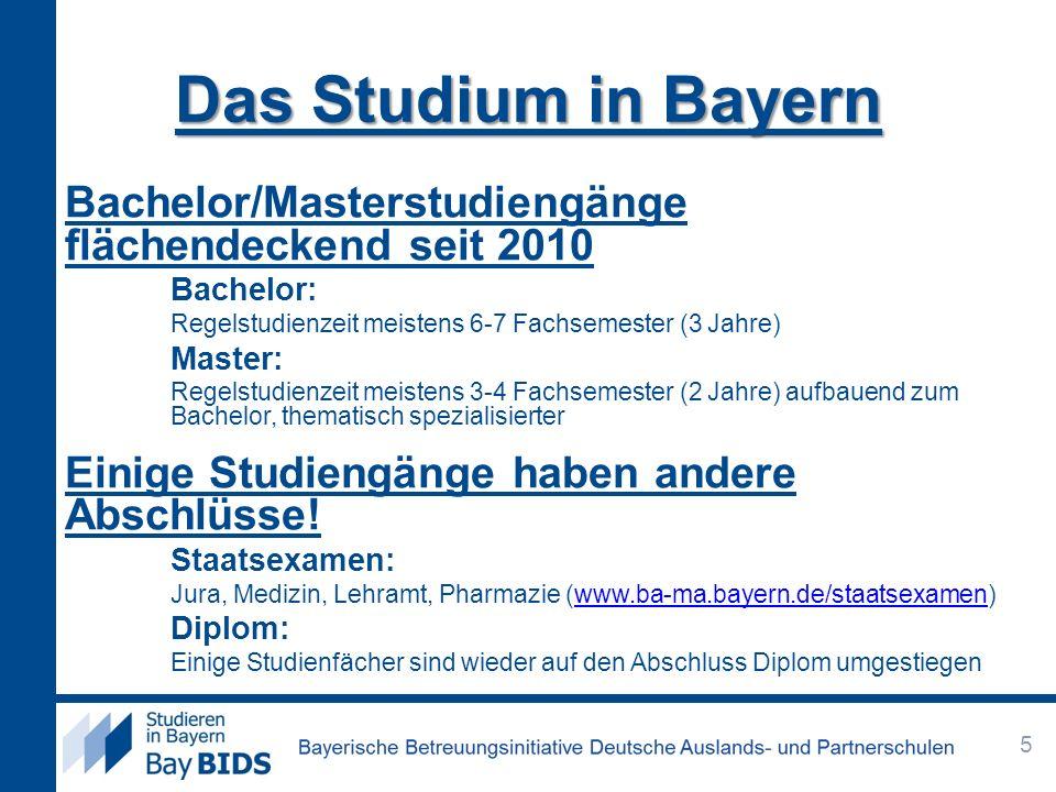 Das Studium in Bayern Bachelor/Masterstudiengänge flächendeckend seit 2010. Bachelor: Regelstudienzeit meistens 6-7 Fachsemester (3 Jahre)