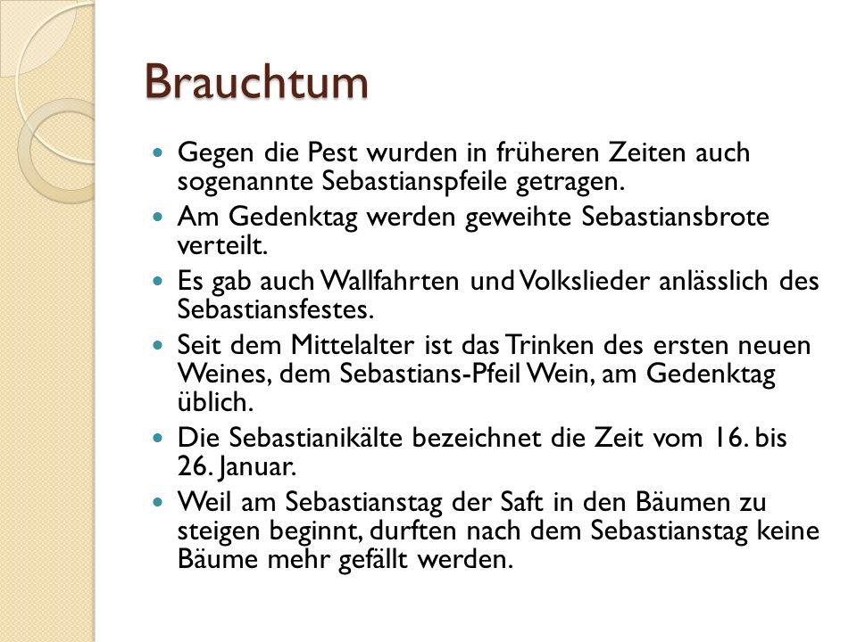 Brauchtum Gegen die Pest wurden in früheren Zeiten auch sogenannte Sebastianspfeile getragen.