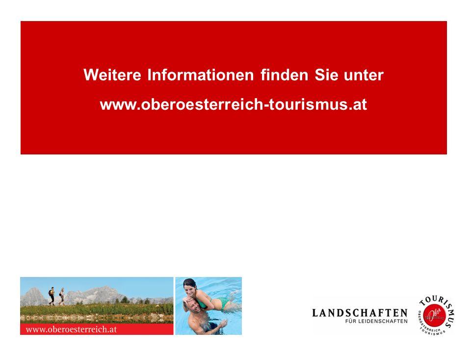 Weitere Informationen finden Sie unter www. oberoesterreich-tourismus
