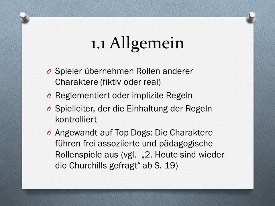 1.1 Allgemein Spieler übernehmen Rollen anderer Charaktere (fiktiv oder real) Reglementiert oder implizite Regeln.