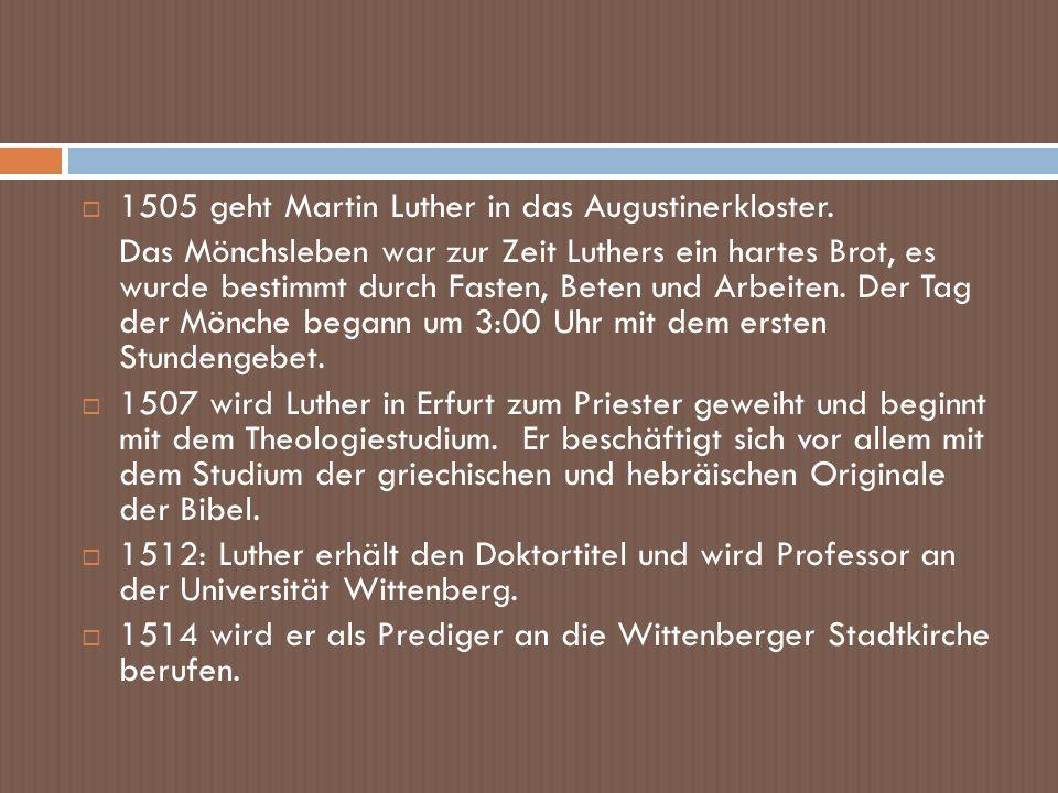 1505 geht Martin Luther in das Augustinerkloster.