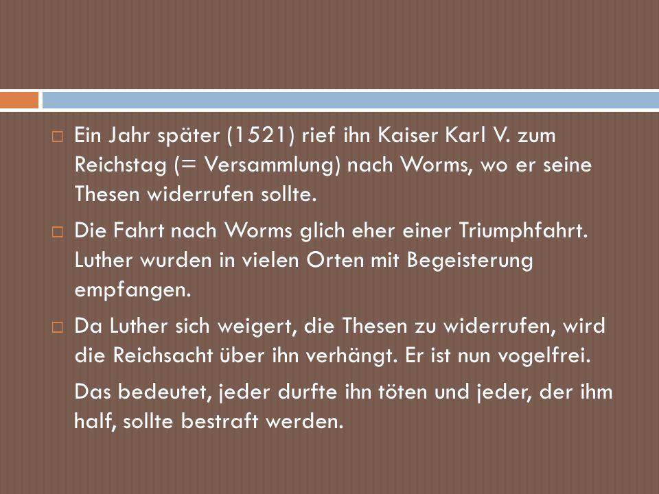 Ein Jahr später (1521) rief ihn Kaiser Karl V