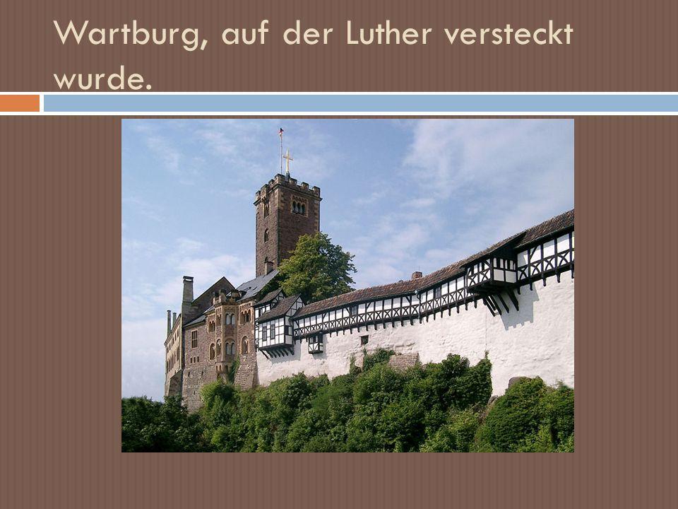 Wartburg, auf der Luther versteckt wurde.