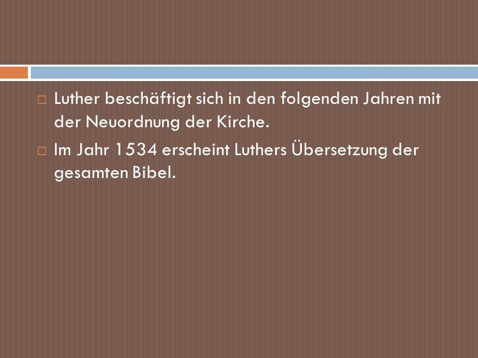 Luther beschäftigt sich in den folgenden Jahren mit der Neuordnung der Kirche.