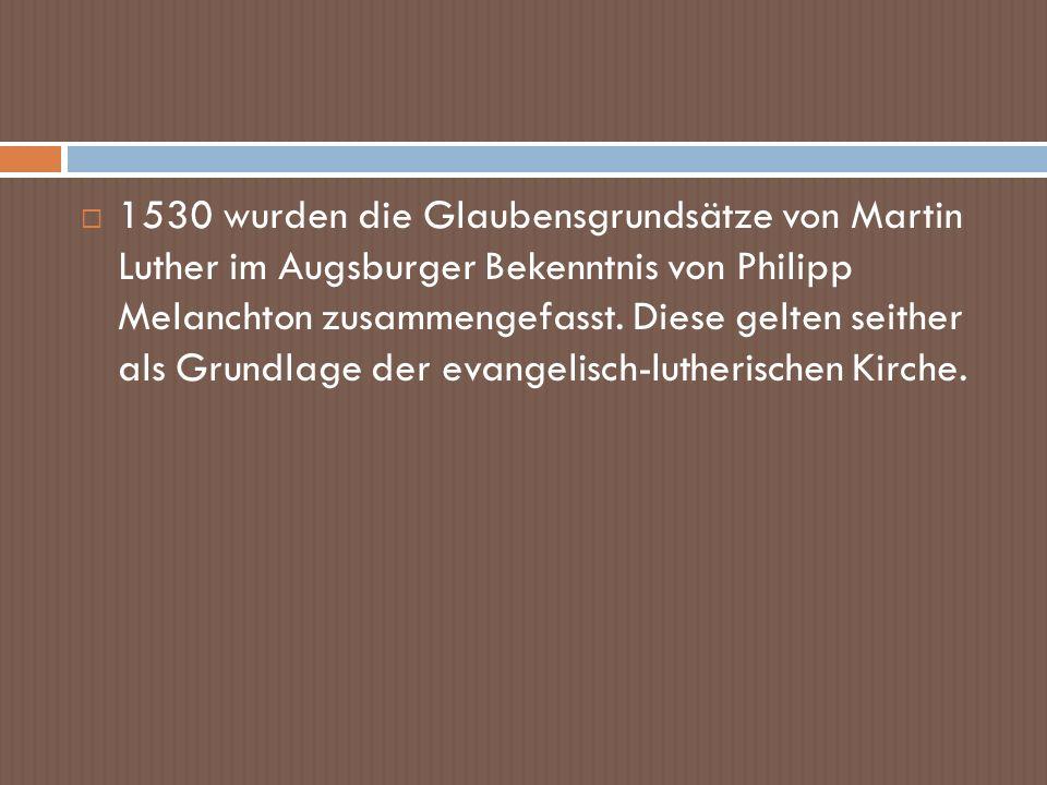 1530 wurden die Glaubensgrundsätze von Martin Luther im Augsburger Bekenntnis von Philipp Melanchton zusammengefasst.