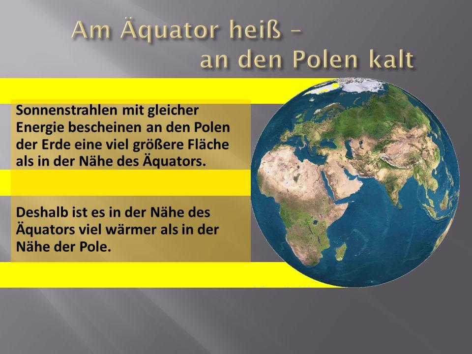 Am Äquator heiß – an den Polen kalt