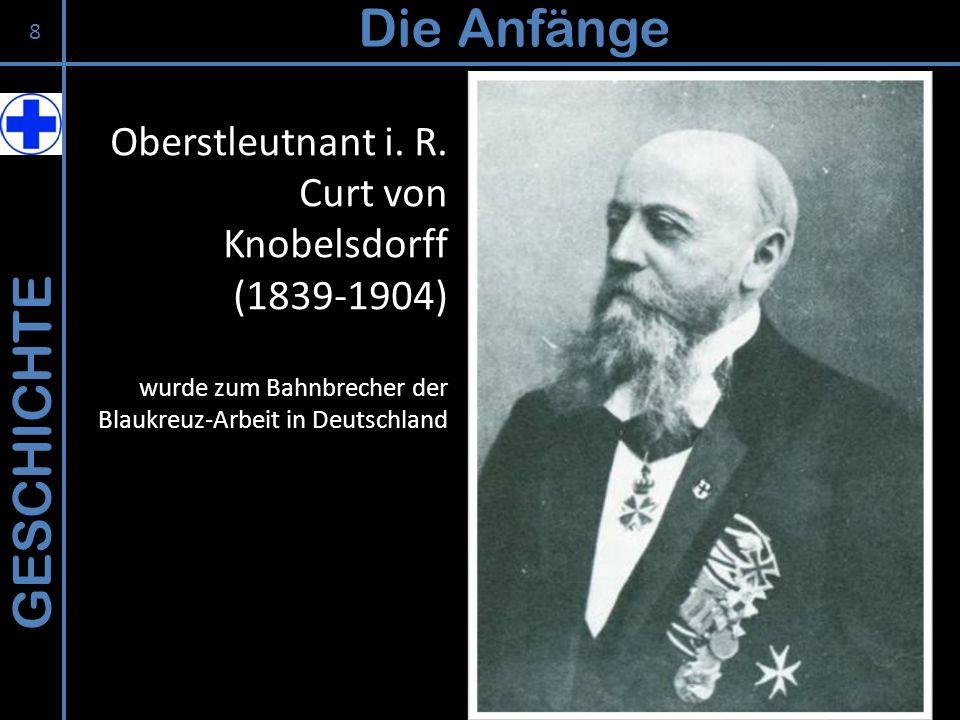Die Anfänge GESCHICHTE Oberstleutnant i. R. Curt von Knobelsdorff