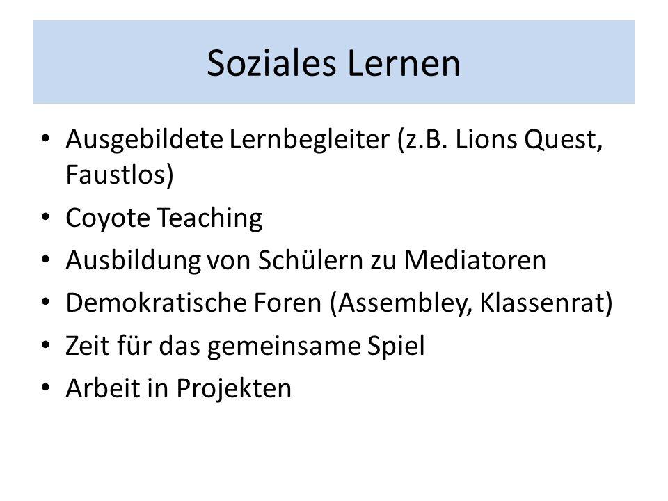 Soziales Lernen Ausgebildete Lernbegleiter (z.B. Lions Quest, Faustlos) Coyote Teaching. Ausbildung von Schülern zu Mediatoren.