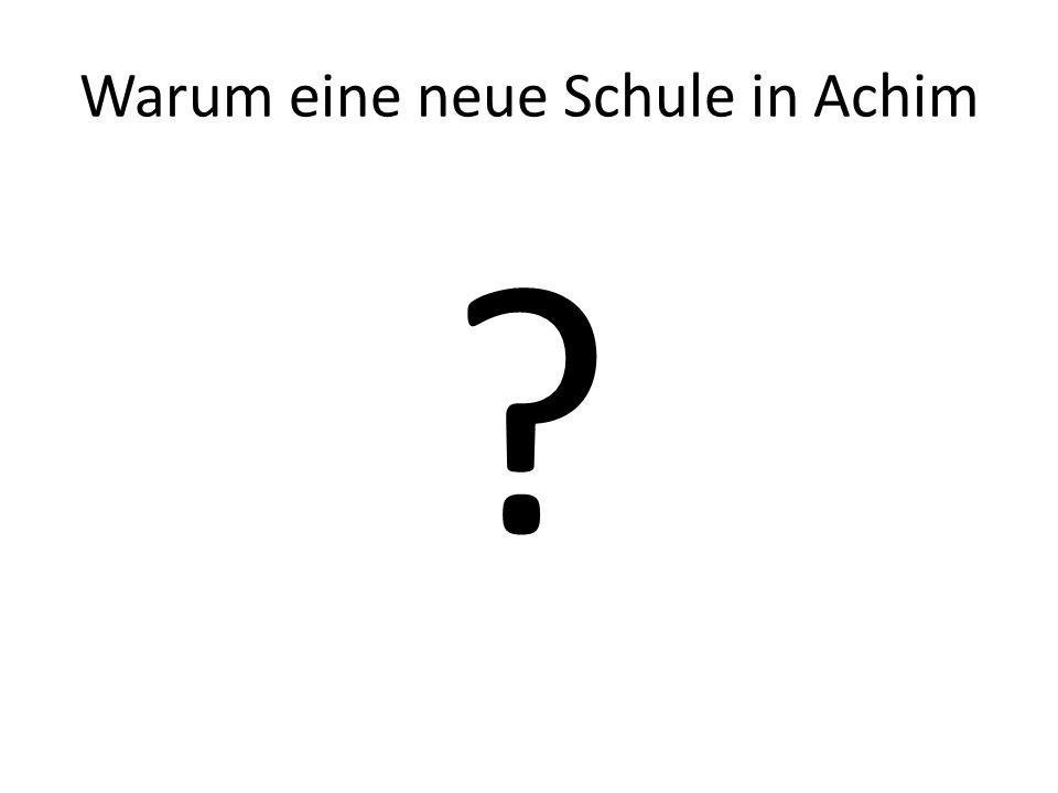 Warum eine neue Schule in Achim