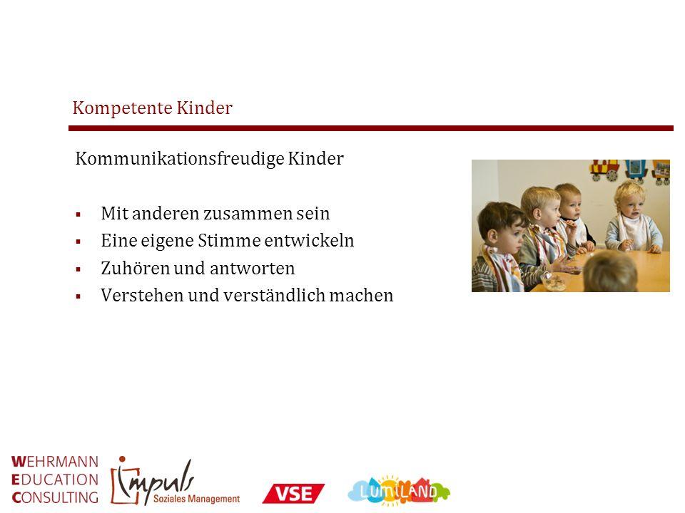 Kompetente Kinder Kommunikationsfreudige Kinder. Mit anderen zusammen sein. Eine eigene Stimme entwickeln.