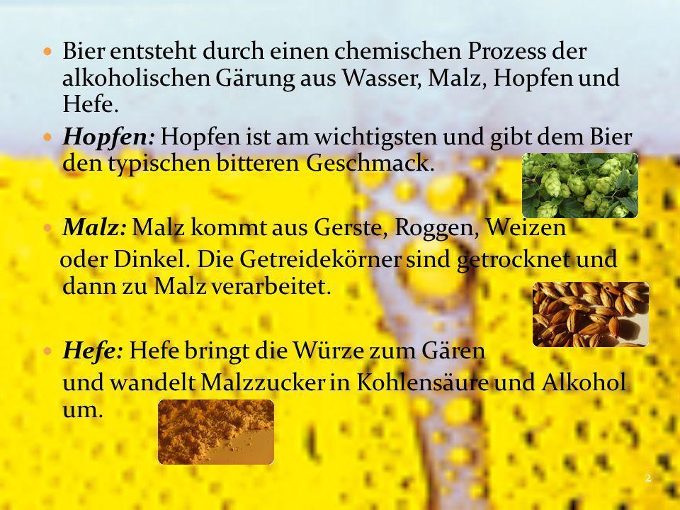 Bier entsteht durch einen chemischen Prozess der alkoholischen Gärung aus Wasser, Malz, Hopfen und Hefe.
