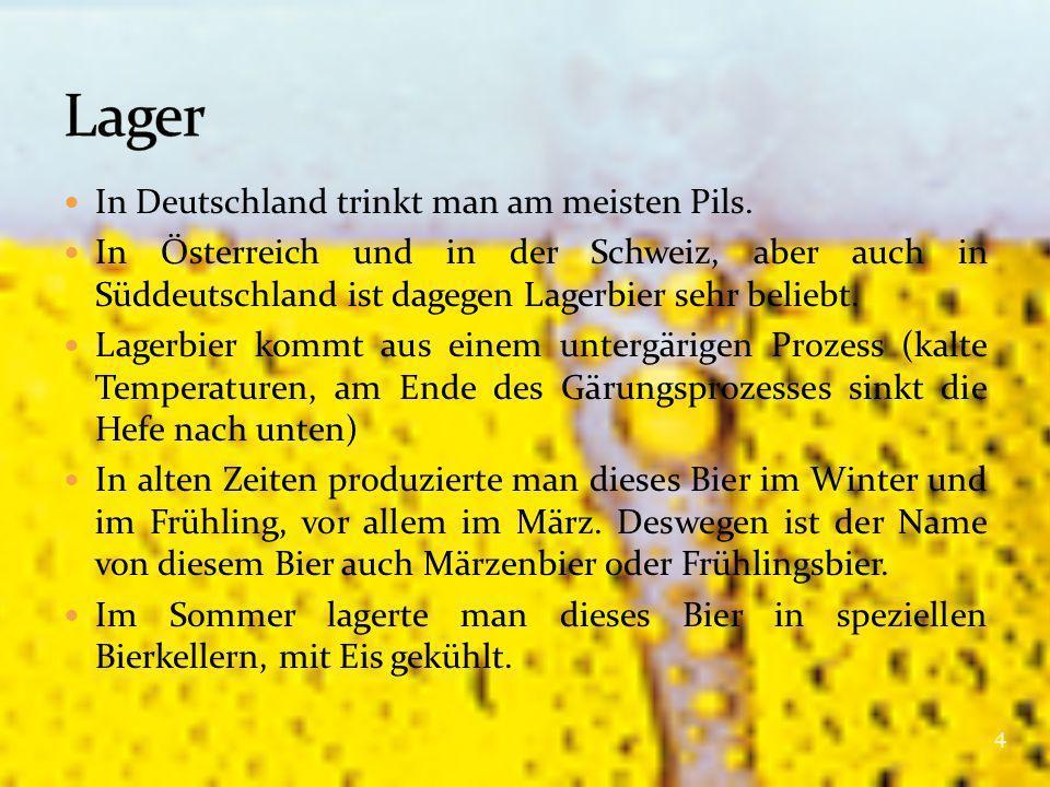 Lager In Deutschland trinkt man am meisten Pils.