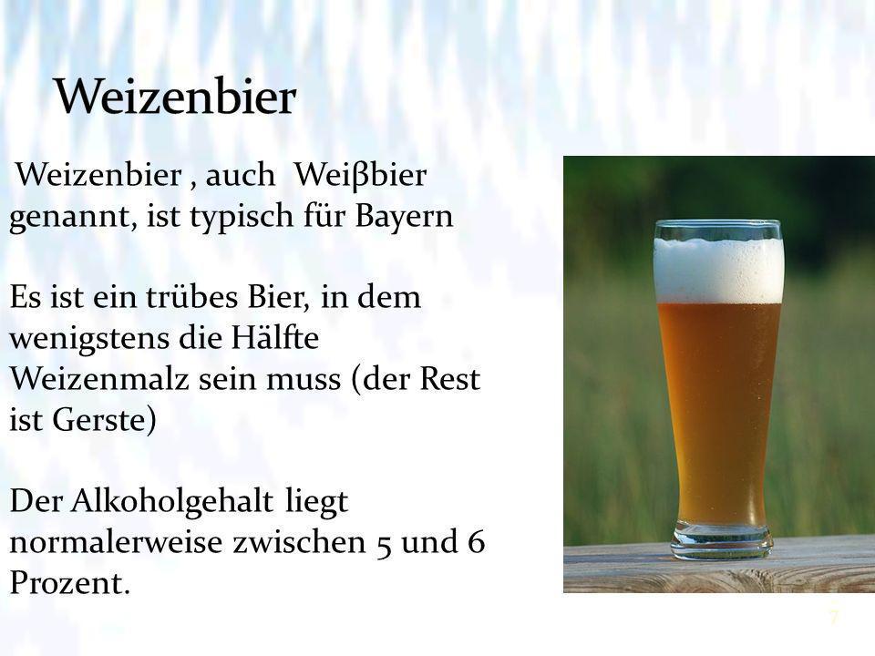 Weizenbier Weizenbier , auch Weiβbier genannt, ist typisch für Bayern.