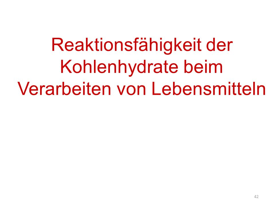 Reaktionsfähigkeit der Kohlenhydrate beim Verarbeiten von Lebensmitteln