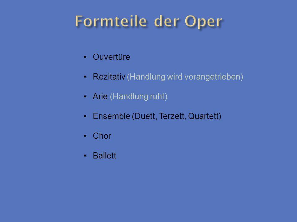 Formteile der Oper Ouvertüre Rezitativ (Handlung wird vorangetrieben)
