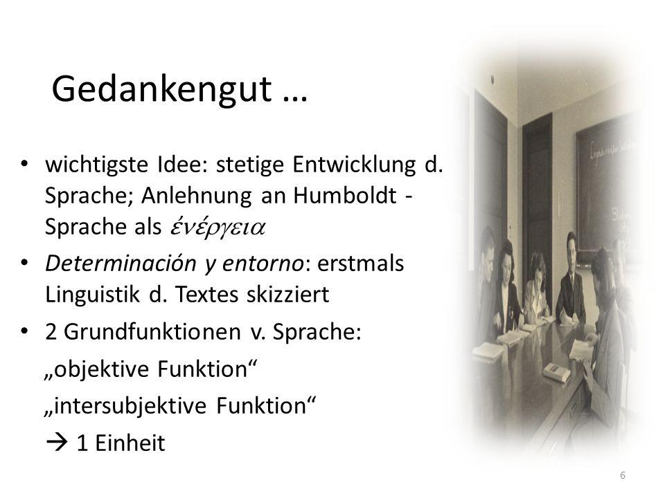 Gedankengut … wichtigste Idee: stetige Entwicklung d. Sprache; Anlehnung an Humboldt - Sprache als ἐnέrgeia.
