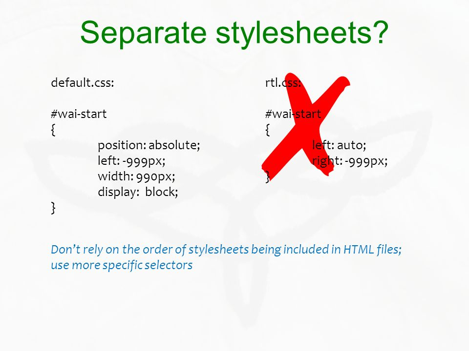✗ Separate stylesheets default.css: #wai-start { position: absolute;