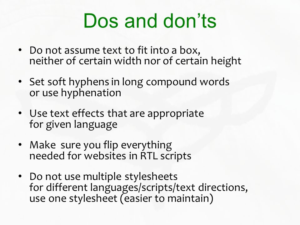 Dos and don'ts Do not assume text to fit into a box, neither of certain width nor of certain height.
