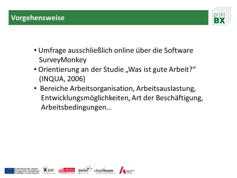 """Vorgehensweise Umfrage ausschließlich online über die Software. SurveyMonkey. Orientierung an der Studie """"Was ist gute Arbeit"""