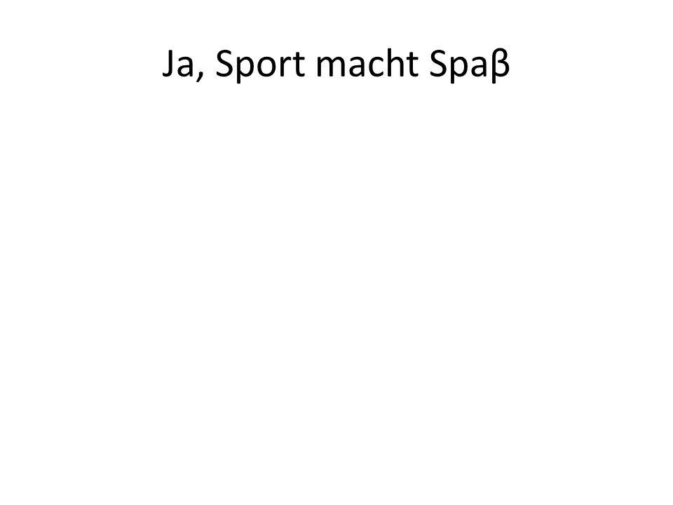 Ja, Sport macht Spaβ